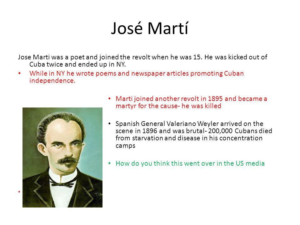 José Martí Jose Marti was a poet and joined the revolt when he was 15.