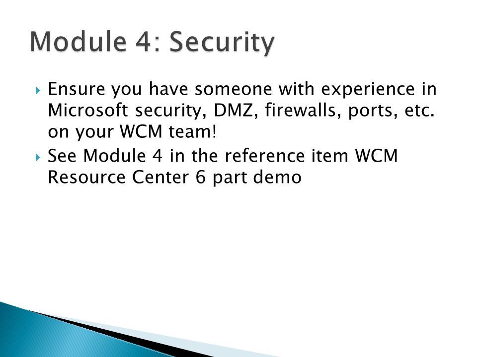  Ensure you have someone with experience in Microsoft security, DMZ, firewalls, ports, etc.