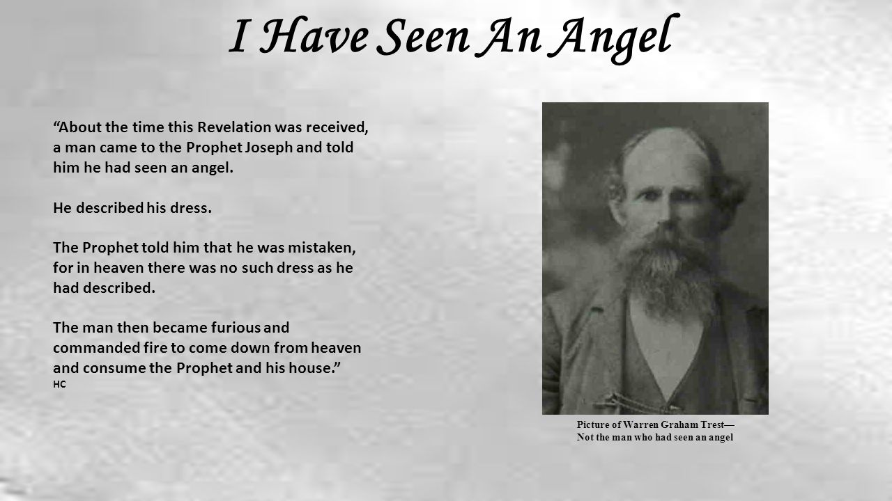 I Have Seen An Angel About the time this Revelation was received, a man came to the Prophet Joseph and told him he had seen an angel.