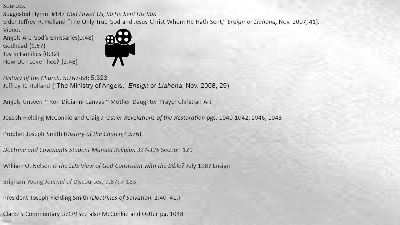 Sources: Suggested Hymn: #187 God Loved Us, So He Sent His Son Elder Jeffrey R.