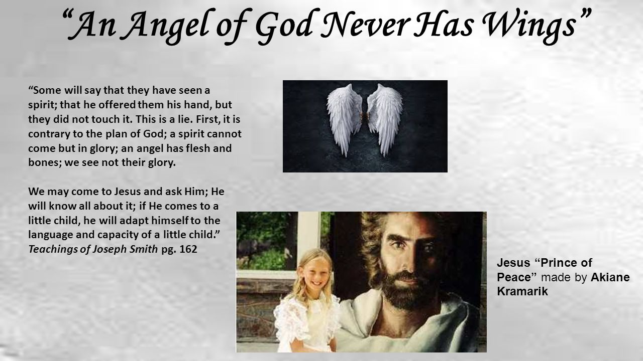 An Angel of God Never Has Wings Some will say that they have seen a spirit; that he offered them his hand, but they did not touch it.
