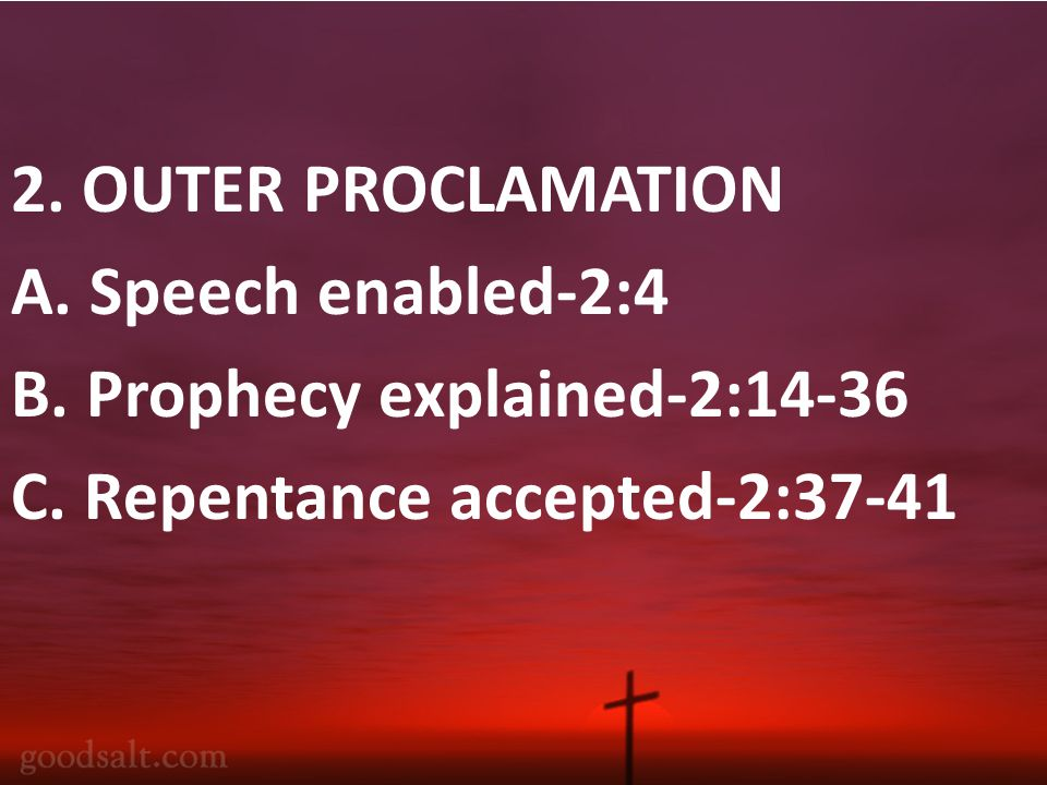 2. OUTER PROCLAMATION A. Speech enabled-2:4 B. Prophecy explained-2:14-36 C.