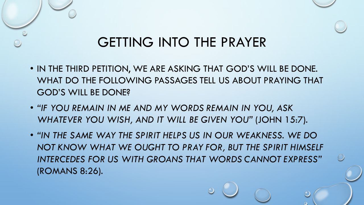 GETTING INTO THE PRAYER IN THE THIRD PETITION, WE ARE ASKING THAT GOD'S WILL BE DONE.