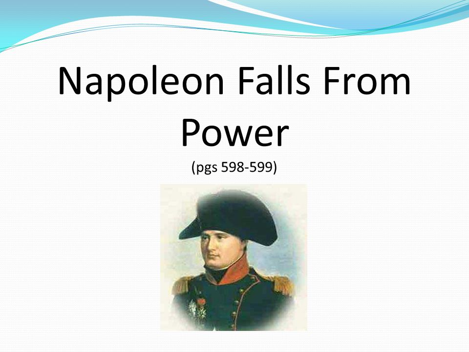 Napoleon Falls From Power (pgs 598-599)