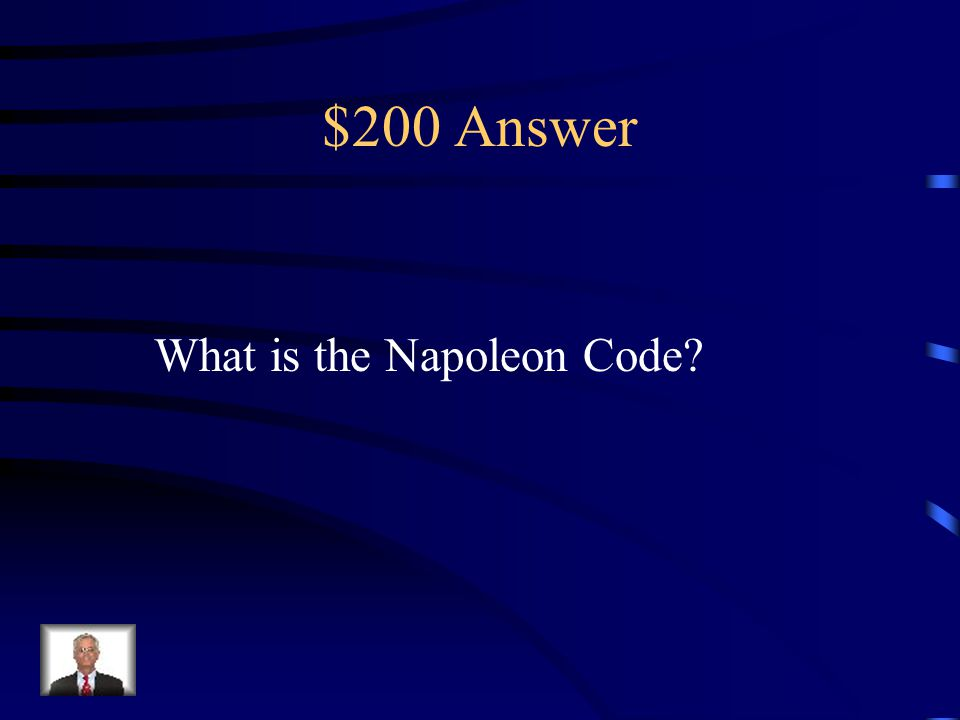 $200 Question Napoleon This was the system of laws that Napoleon used To run France