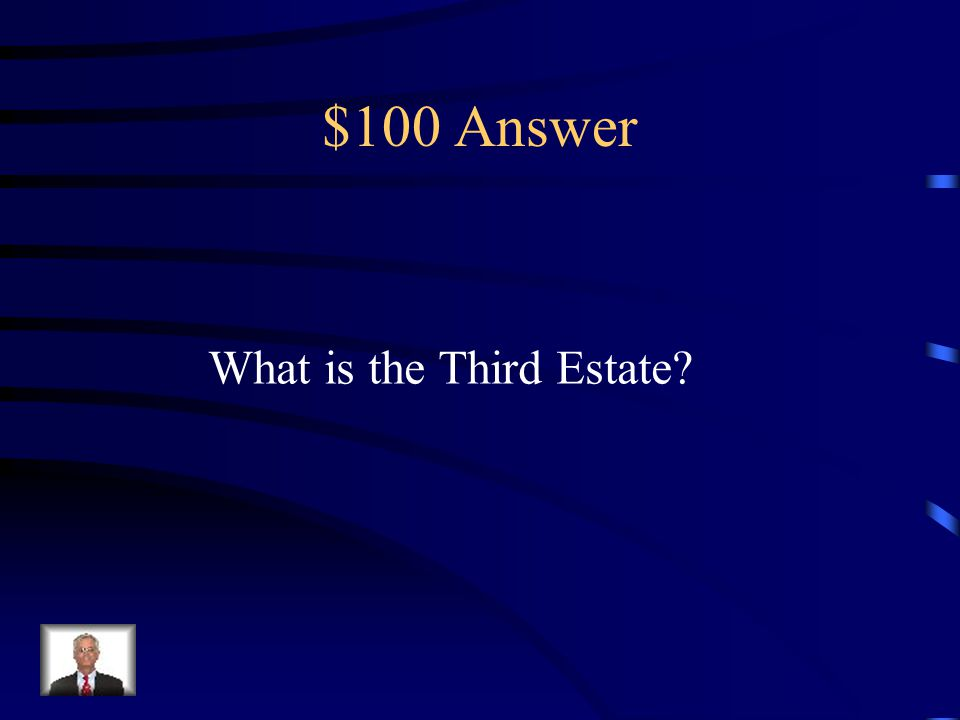 $100 Answer What is the Third Estate?