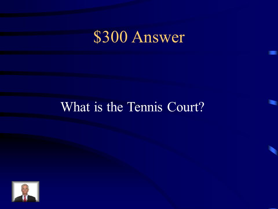 $300 Answer What is the Tennis Court?