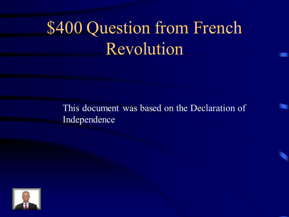 $400 Question from French Revolution This document was based on the Declaration of Independence