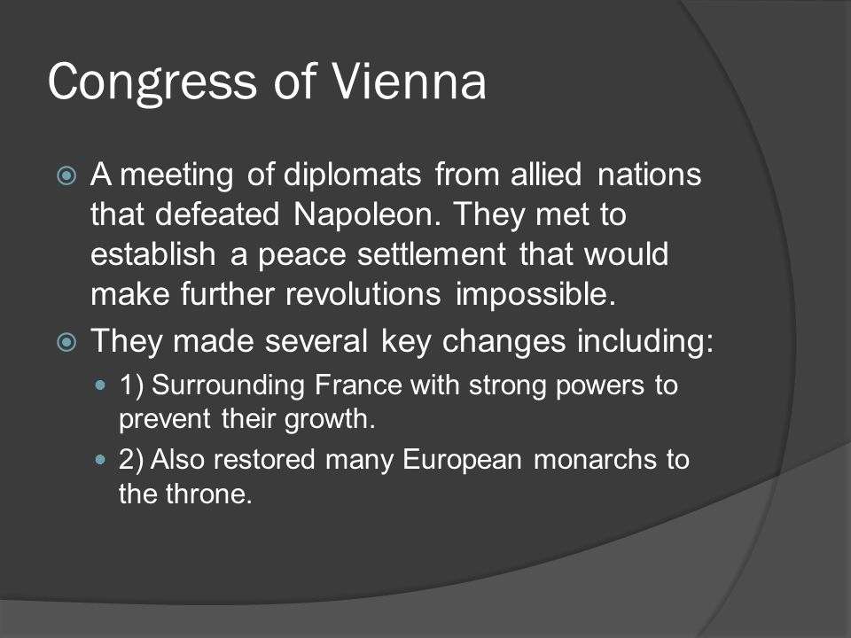 Congress of Vienna  A meeting of diplomats from allied nations that defeated Napoleon.