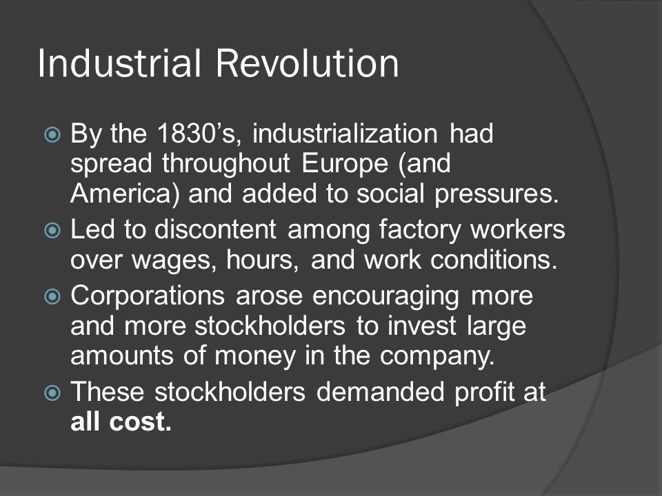 Industrial Revolution  By the 1830's, industrialization had spread throughout Europe (and America) and added to social pressures.