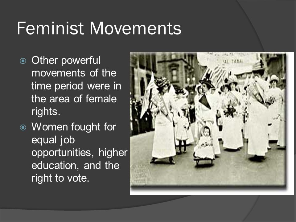 Feminist Movements  Other powerful movements of the time period were in the area of female rights.