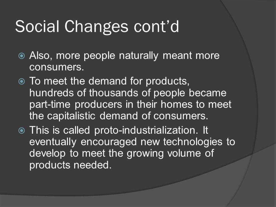 Social Changes cont'd  Also, more people naturally meant more consumers.
