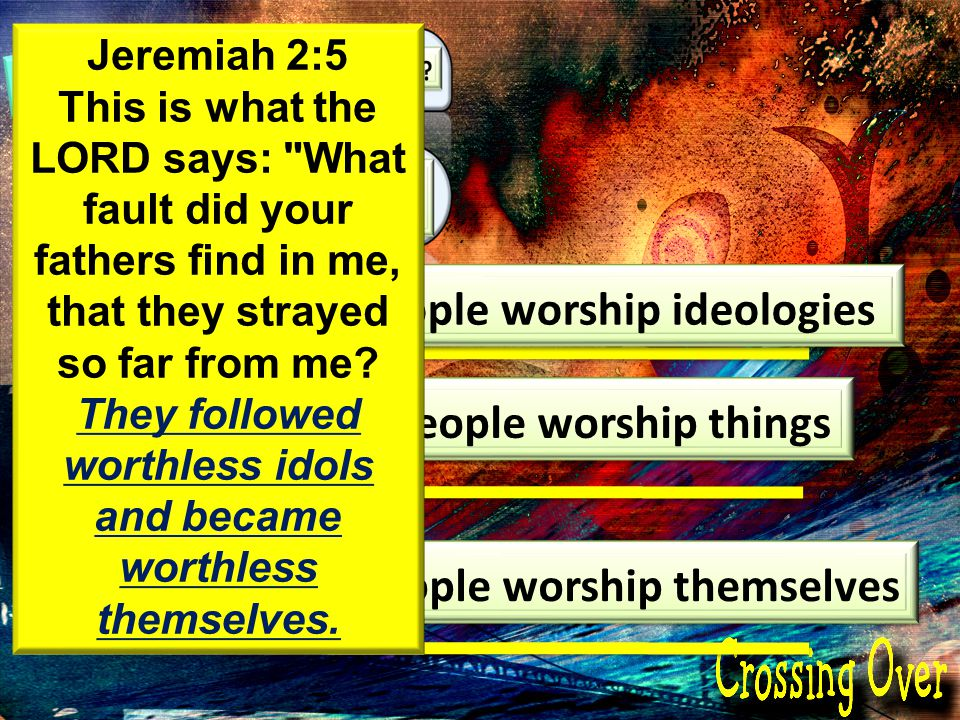 1 2 3 People worship ideologies People worship things People worship themselves Jeremiah 2:5 This is what the LORD says: