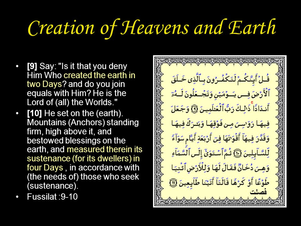 Creation of Heavens and Earth [9] Say: Is it that you deny Him Who created the earth in two Days.
