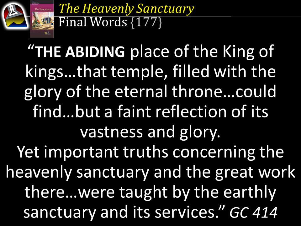 """The Heavenly Sanctuary Final Words {177} """" THE ABIDING place of the King of kings…that temple, filled with the glory of the eternal throne…could find…"""