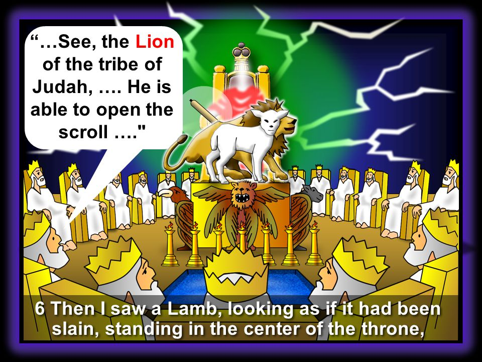 …See, the Lion of the tribe of Judah, ….