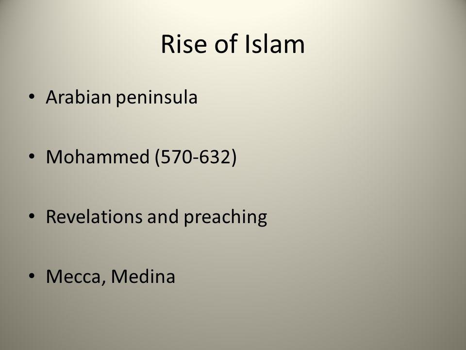 Rise of Islam Arabian peninsula Mohammed (570-632) Revelations and preaching Mecca, Medina