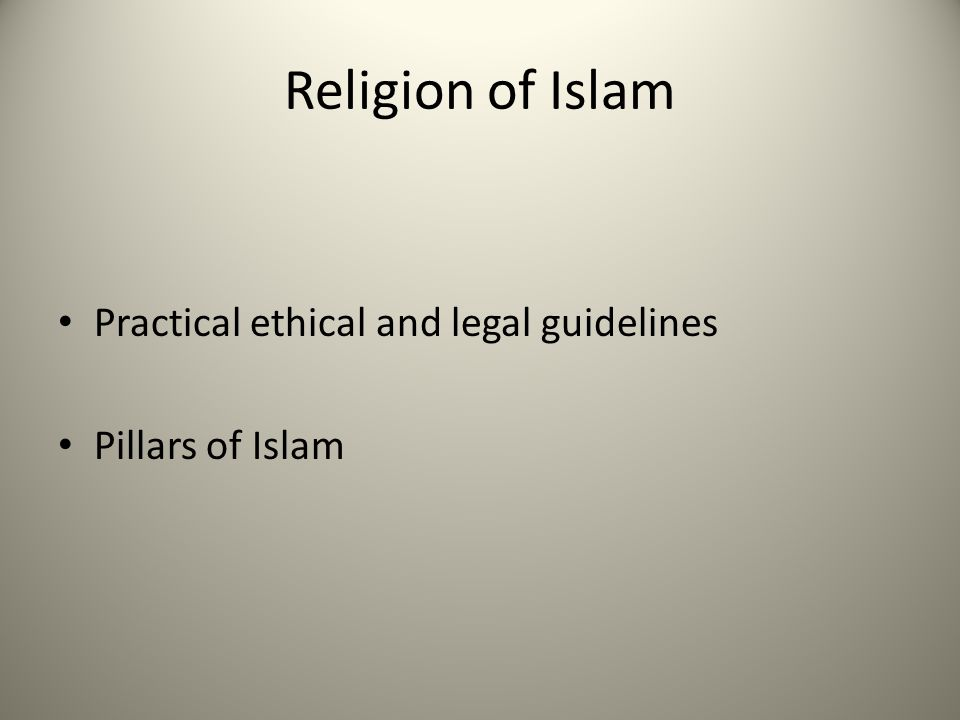 Religion of Islam Practical ethical and legal guidelines Pillars of Islam