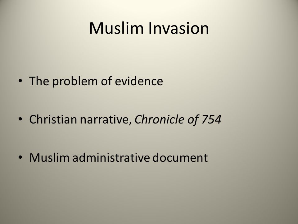 Muslim Invasion The problem of evidence Christian narrative, Chronicle of 754 Muslim administrative document
