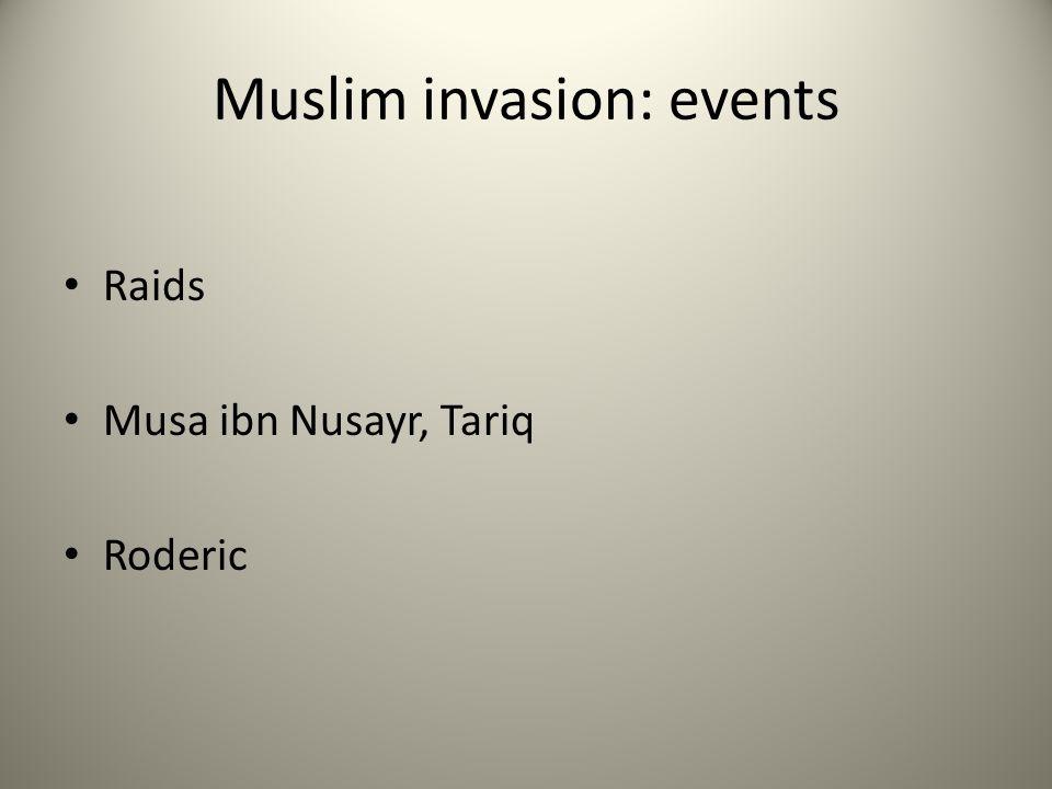 Muslim invasion: events Raids Musa ibn Nusayr, Tariq Roderic