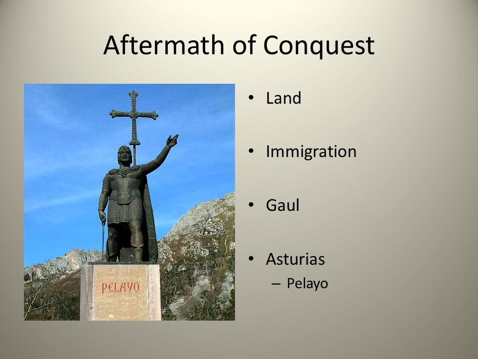 Aftermath of Conquest Land Immigration Gaul Asturias – Pelayo
