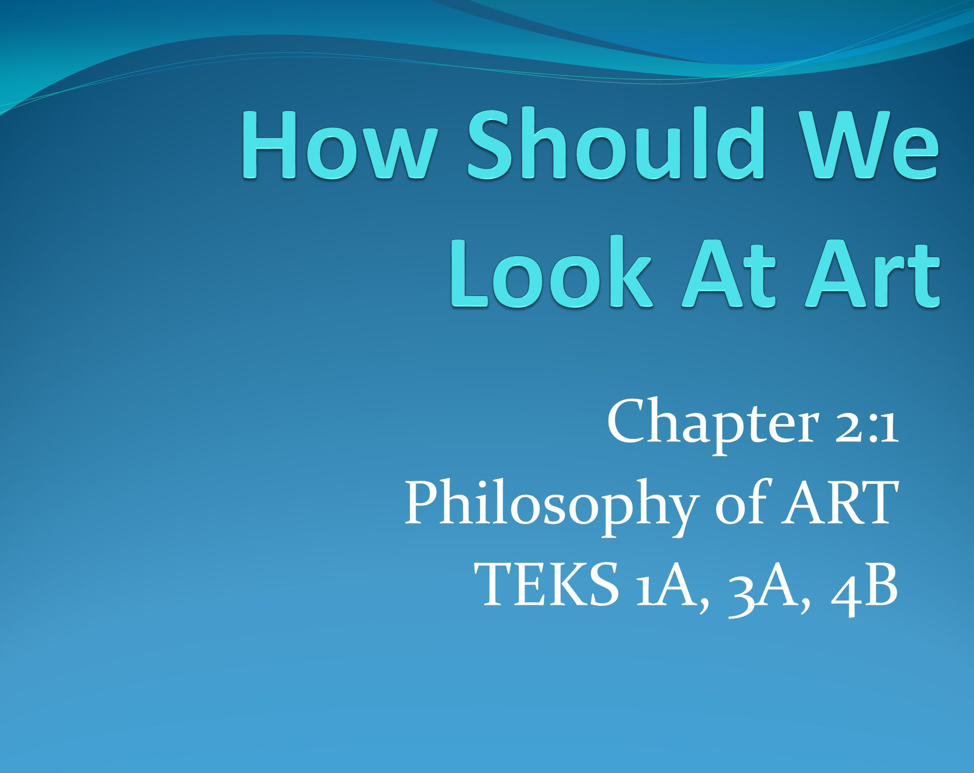 Chapter 2:1 Philosophy of ART TEKS 1A, 3A, 4B