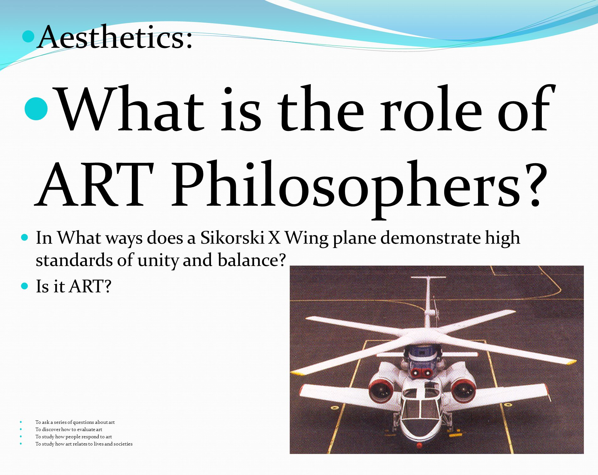 Aesthetics: What is the role of ART Philosophers? In What ways does a Sikorski X Wing plane demonstrate high standards of unity and balance? Is it ART