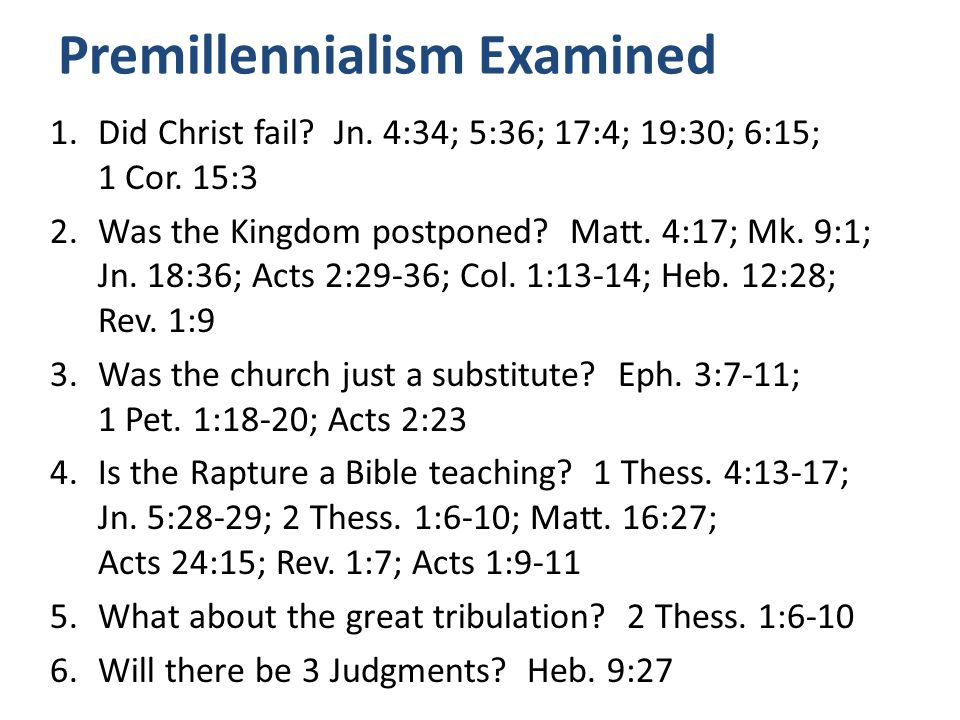 Premillennialism Examined 1.Did Christ fail. Jn. 4:34; 5:36; 17:4; 19:30; 6:15; 1 Cor.