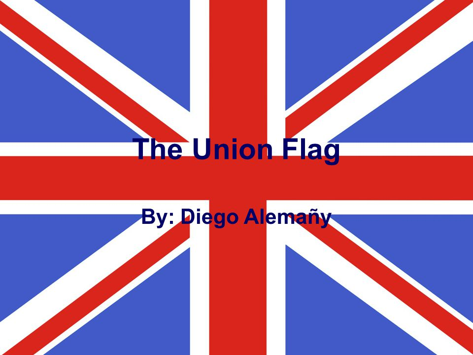 The Union Flag By: Diego Alemañy