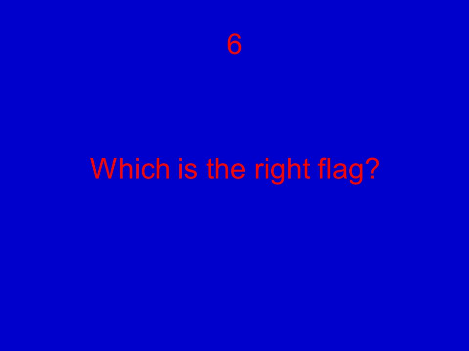 Which is the right flag? 6
