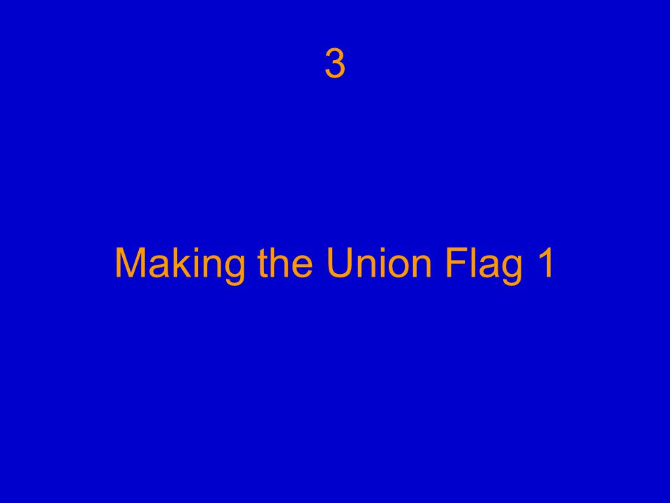 Making the Union Flag 1 3