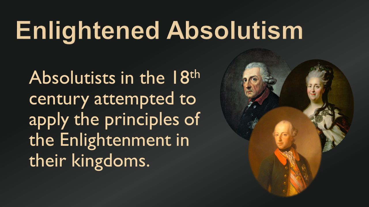 Many philosophes supported strong monarchy as the best tool to implement the goals and ideals of the Enlightenment.