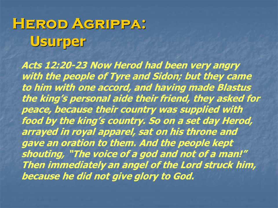 Herod Agrippa: Usurper Usurper Acts 12:20-23 Now Herod had been very angry with the people of Tyre and Sidon; but they came to him with one accord, an