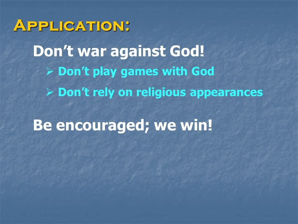Application: Don't war against God.