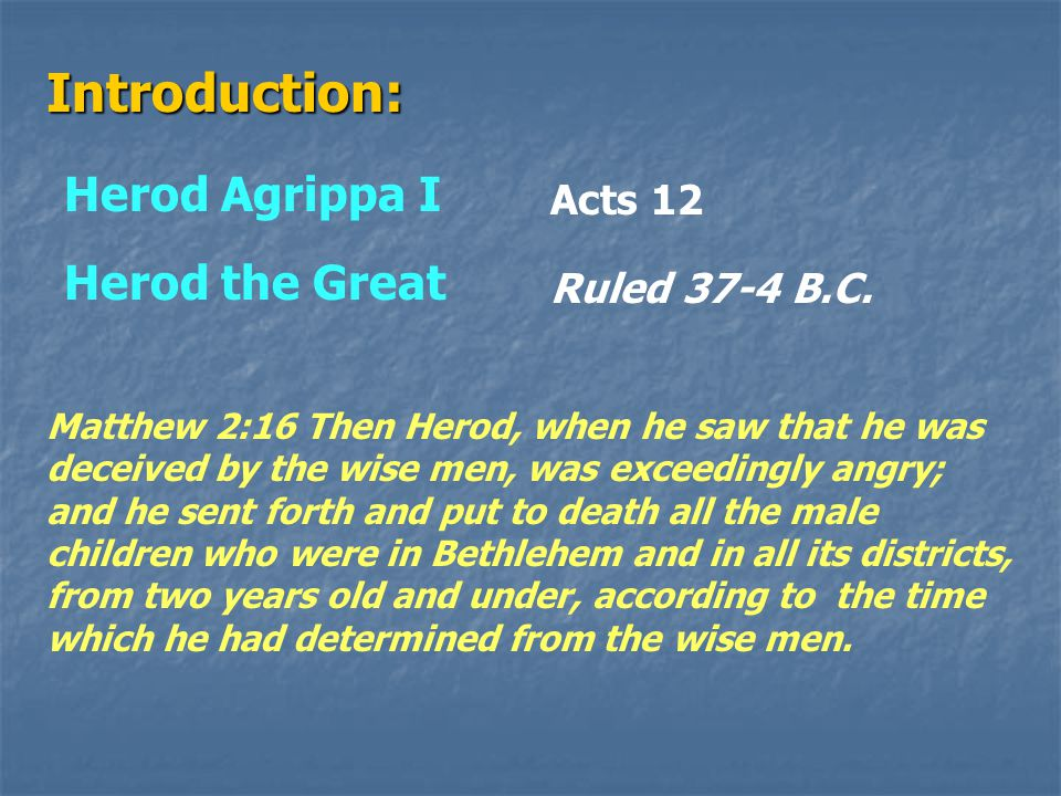Introduction: Herod Agrippa I Acts 12 Herod the Great Matthew 2:16 Herod Archelaus Ruled 4 B.C.- 6 A.D.