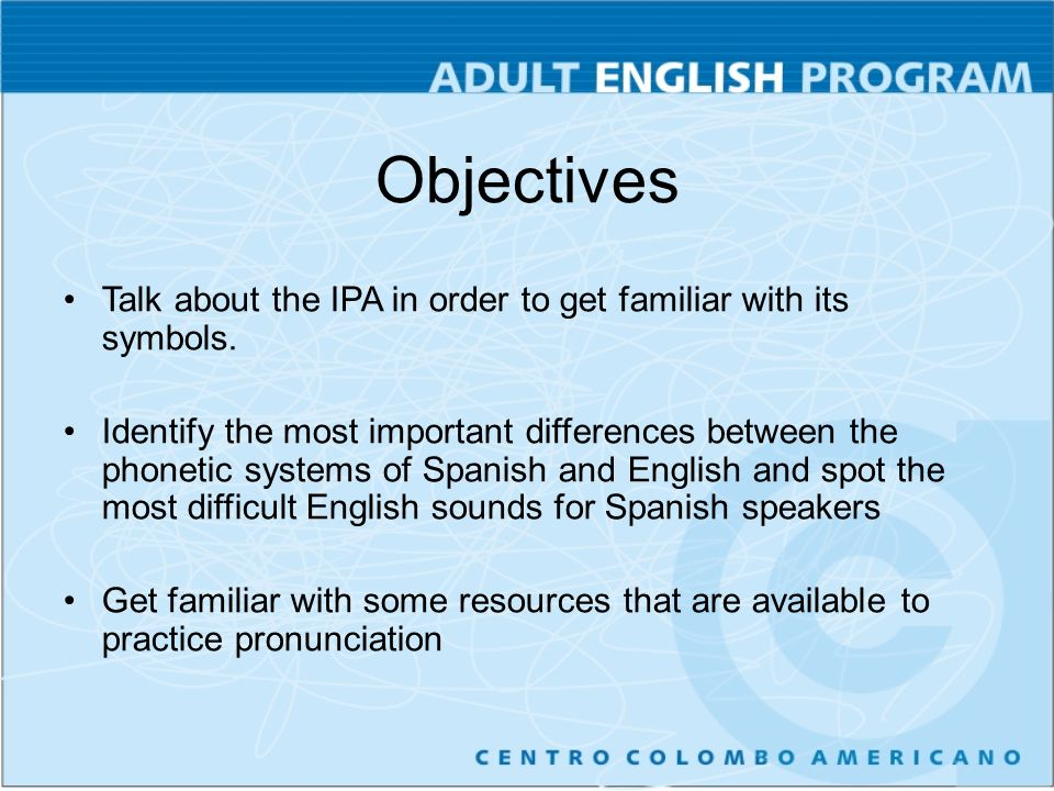 …what is the IPA.…have you ever had any problem while pronouncing some sounds in English.
