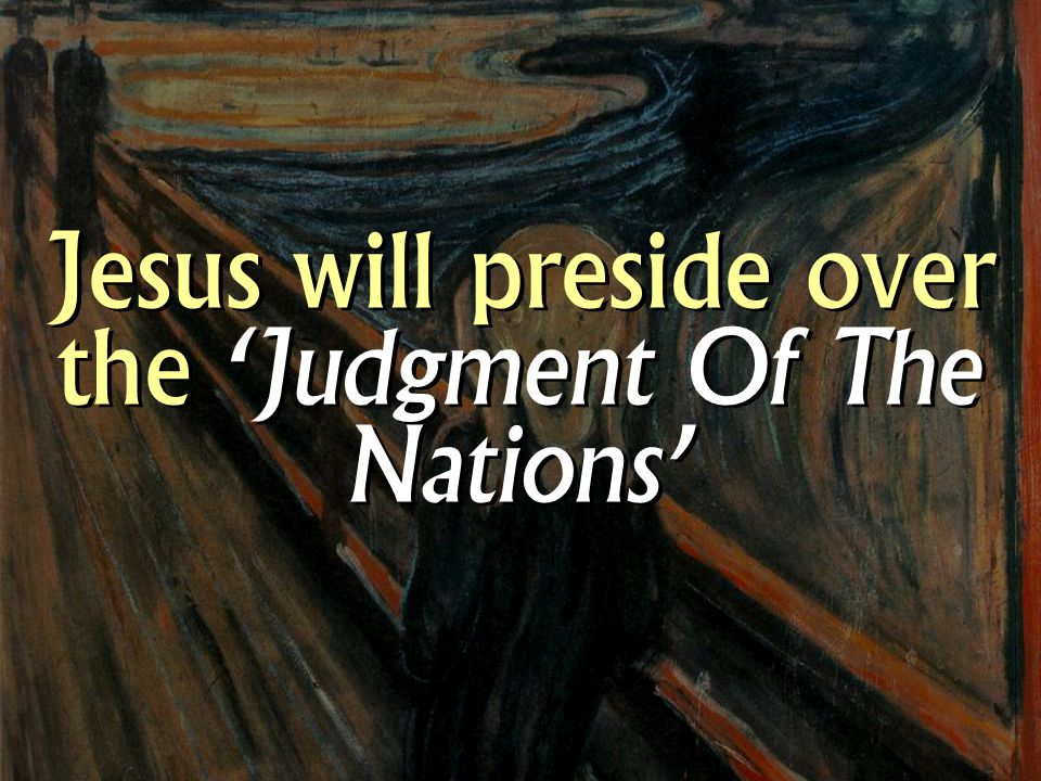 Jesus will preside over the 'Judgment Of The Nations'