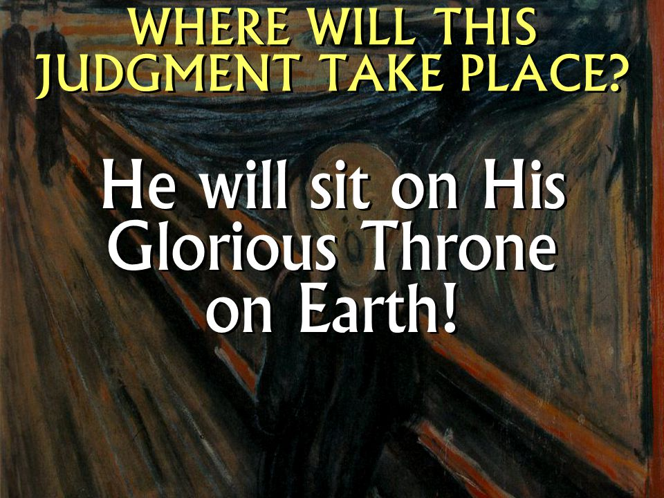 He will sit on His Glorious Throne on Earth!