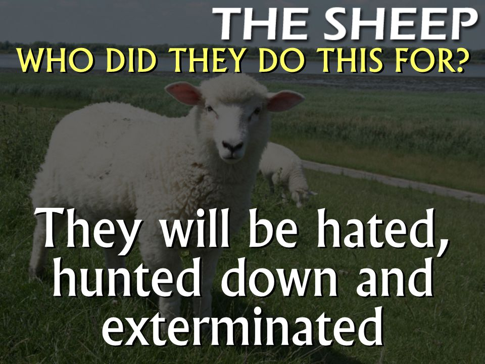 WHO DID THEY DO THIS FOR They will be hated, hunted down and exterminated