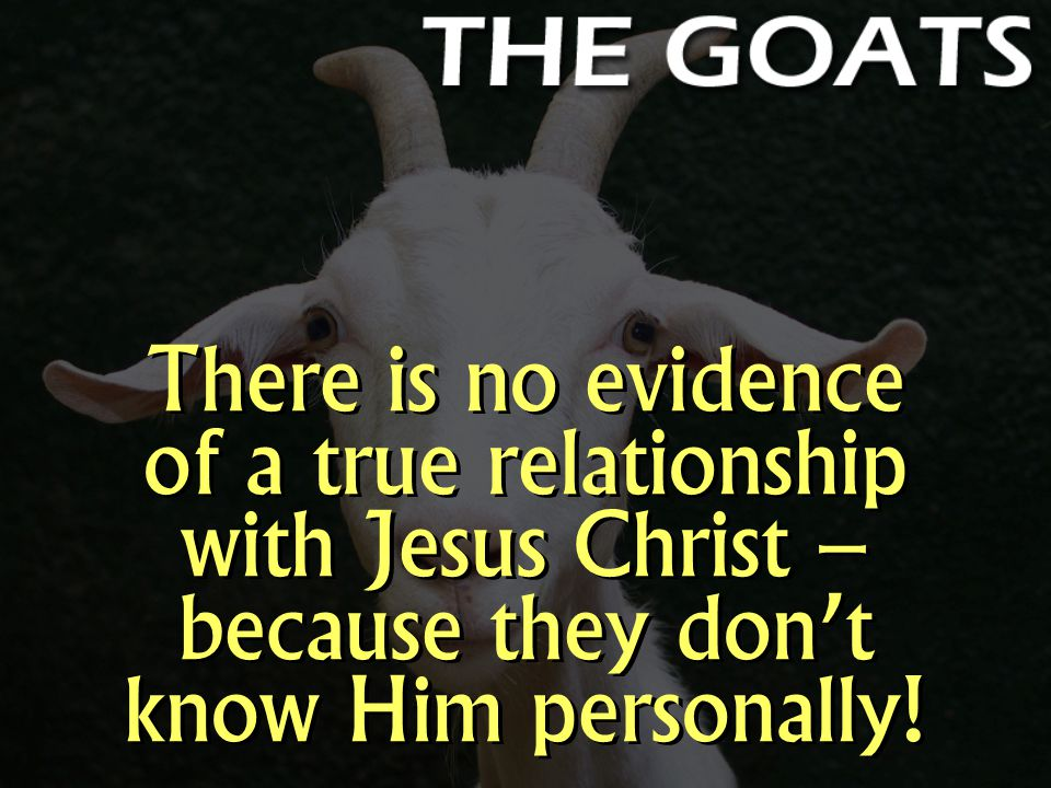 There is no evidence of a true relationship with Jesus Christ – because they don't know Him personally!