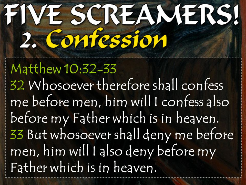 Matthew 10:32-33 32 Whosoever therefore shall confess me before men, him will I confess also before my Father which is in heaven.