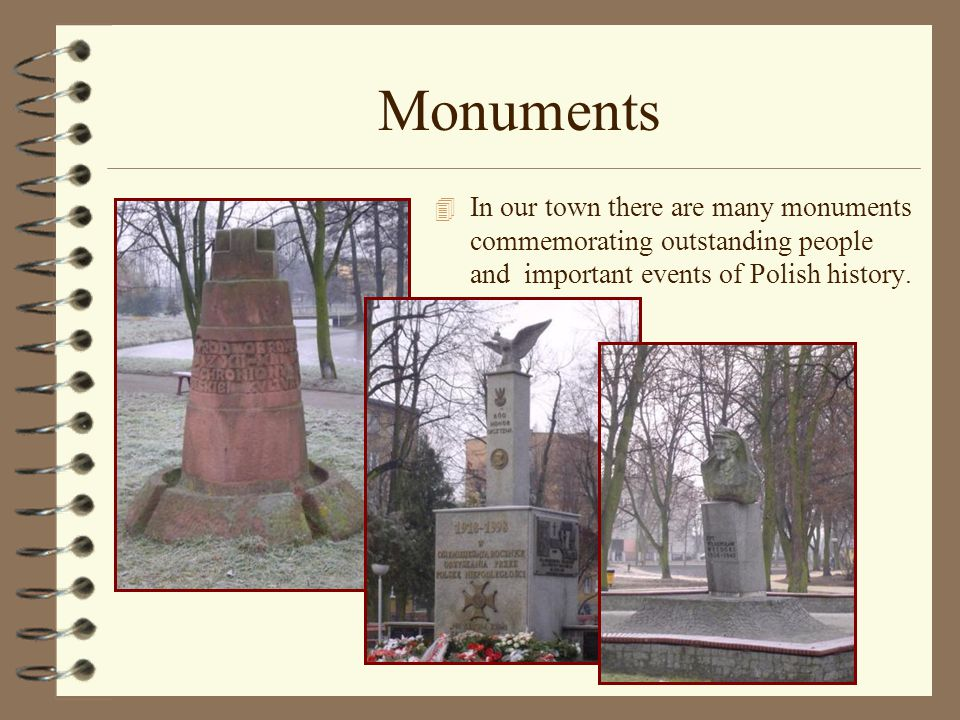 Monuments 4 In our town there are many monuments commemorating outstanding people and important events of Polish history.