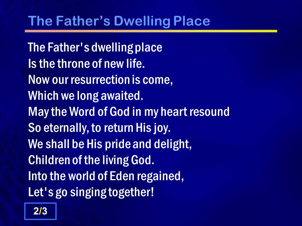 The Father's Dwelling Place The Father s dwelling place Is the throne of new life.