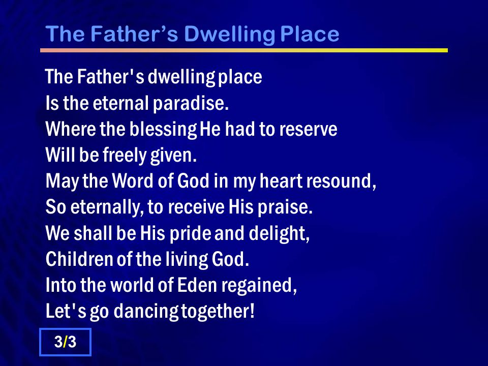 The Father's Dwelling Place The Father s dwelling place Is the eternal paradise.