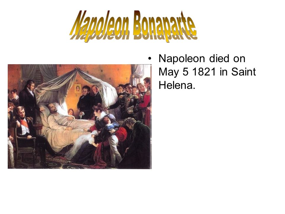 Napoleon died on May 5 1821 in Saint Helena.
