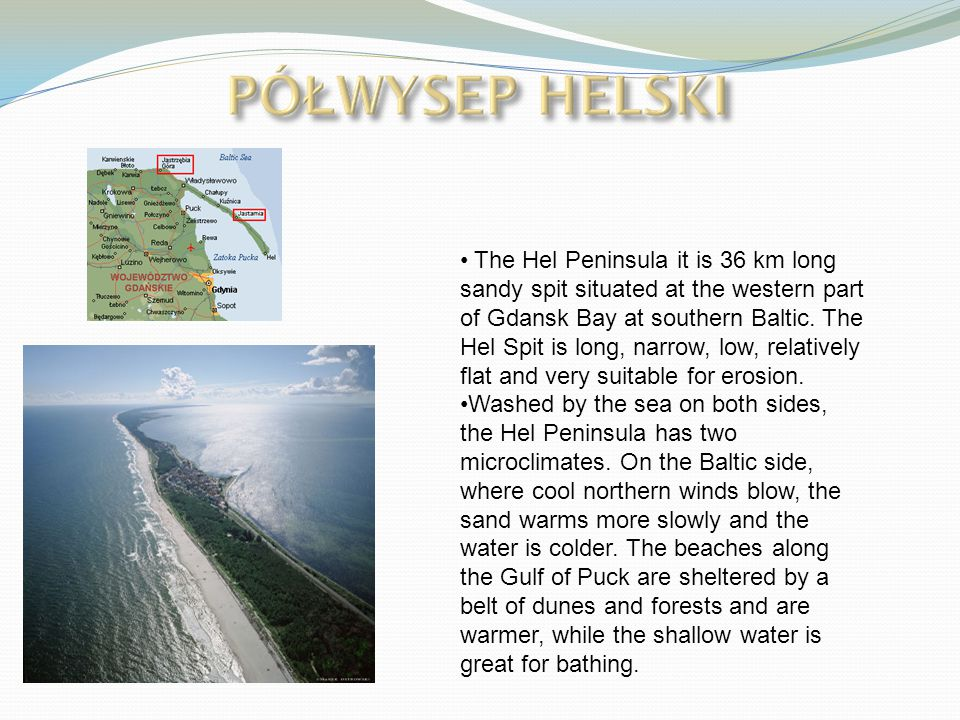 The Hel Peninsula it is 36 km long sandy spit situated at the western part of Gdansk Bay at southern Baltic.