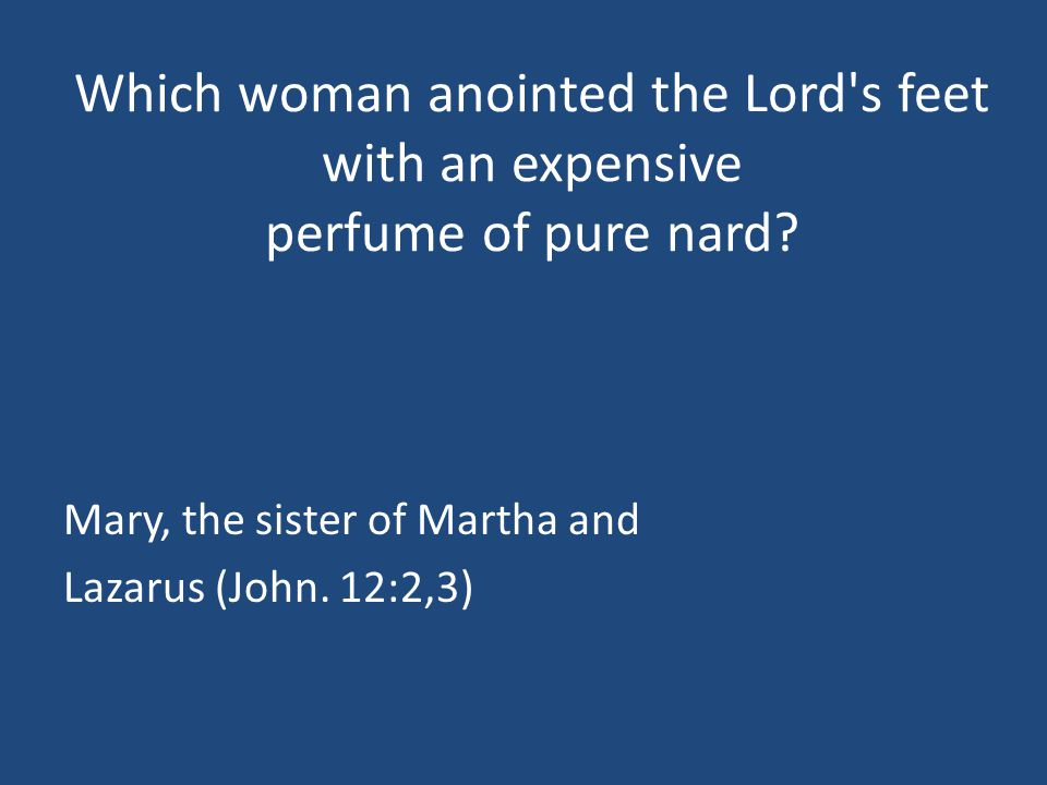 Which woman anointed the Lord s feet with an expensive perfume of pure nard.