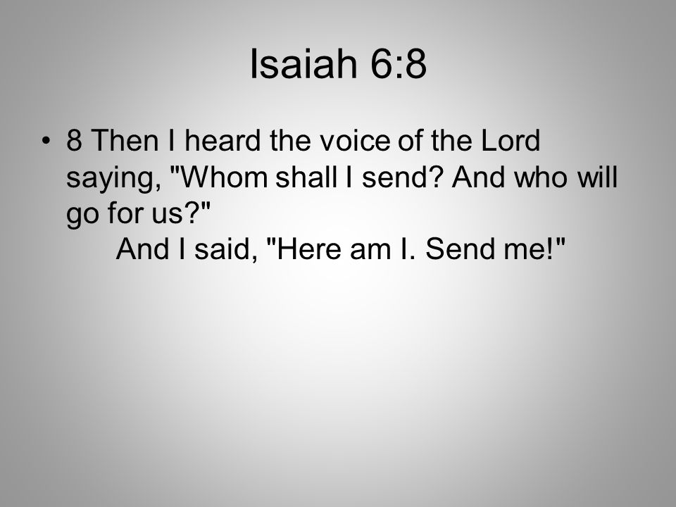 Isaiah 6:8 8 Then I heard the voice of the Lord saying,