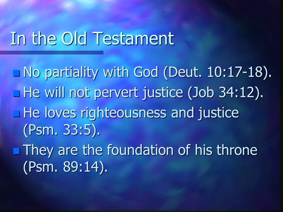 In the New Testament n Shall not God bring about justice for his elect who cry out to him day and night? (Luke 18:17) n Behold the goodness and severity of God (Rom.