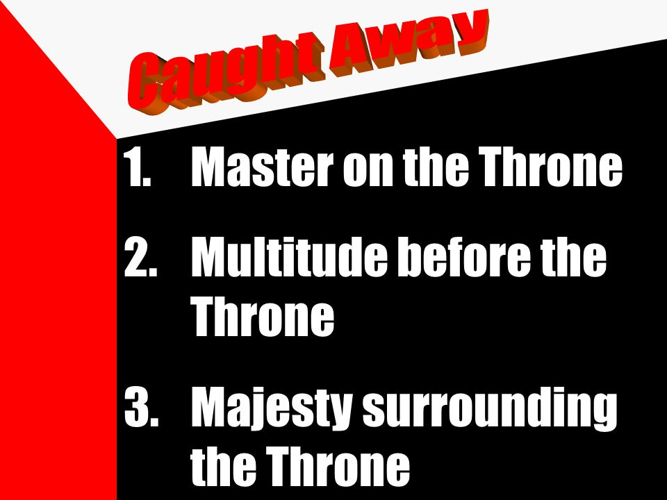 1.Master on the Throne 2.Multitude before the Throne 3.Majesty surrounding the Throne